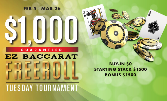 $1K EZ Baccarat Freeroll Tuesday Tournament