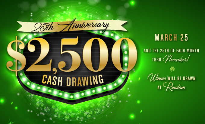 25th Anniversary $2,500 Cash Drawing
