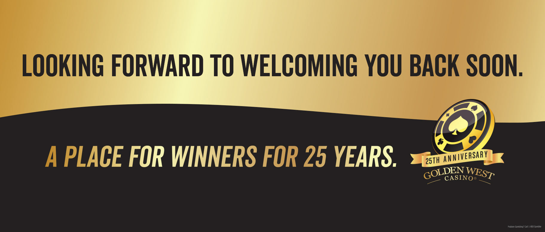 Looking Forward To Welcoming You Back Soon. A Place For Winners For 25 Years.