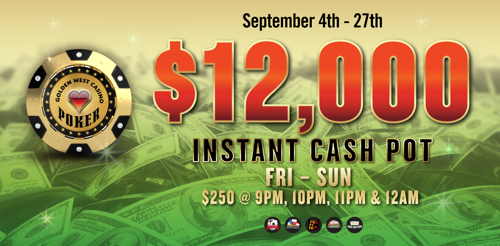 $12K Instant Cash Pot Sep. 4th-27th $250 @9pm, 10pm, 11pm & 12am