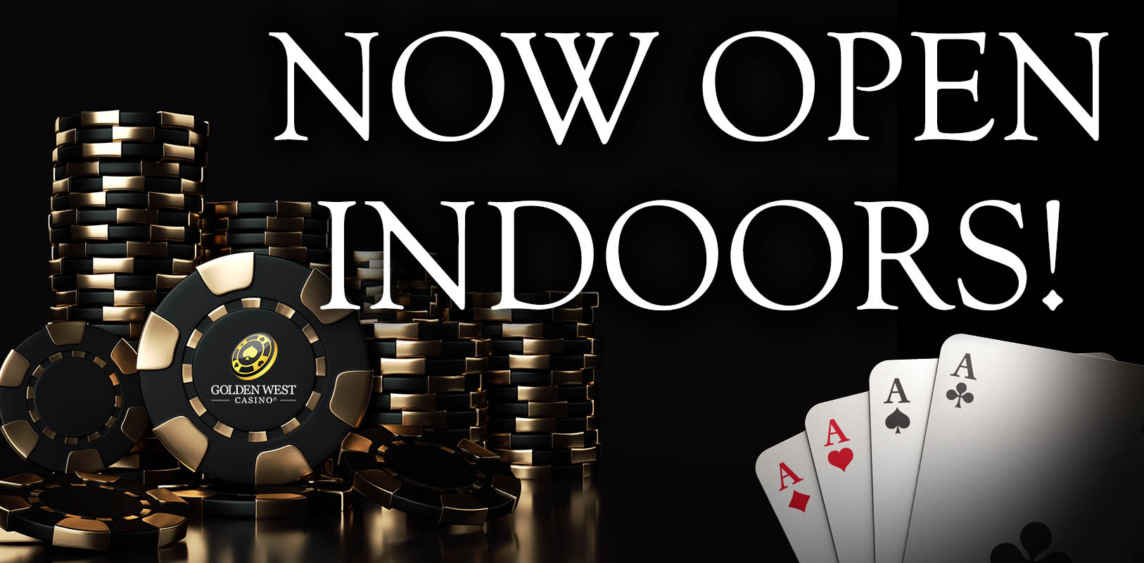 Now Open Indoors! Casino Hours: Mon-Thurs 4:00pm-4:00am Fri-Sat 12:00pm-6:00am Sun 12:00pm-4:00am Welcome Back Players!